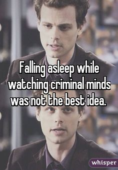 Falling asleep while watching criminal minds was not the best idea.