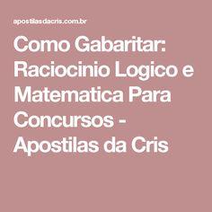 Como Gabaritar: Raciocinio Logico e Matematica Para Concursos - Apostilas da Cris