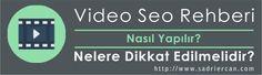 Video Seo Rehberi : Video Seo Nasıl Yapılır? Niçin Gereklidir?