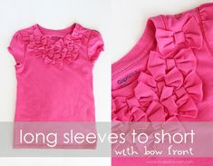Turn long sleeve T into short sleeve and use leftover fabric to embellish with lots of cute little bows.  Tut is for little girls shirt, but works just the same on an adult T