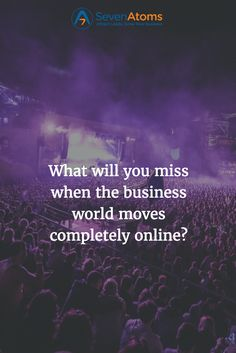 What will you miss when the business world moves completely online?