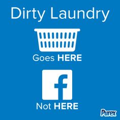 Dirty laundry goes in a basket, not on Facebook. #advice