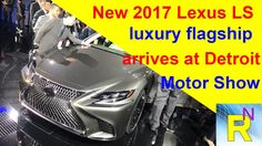 Car Review - New 2017 Lexus LS Luxury Flagship Arrives At Detroit Motor ...