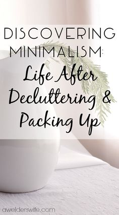 Discovering Minimalism: Life After Decluttering and Packing Up   www.awelderswife.com