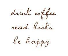 Toma café. Lee libros. Sé feliz.