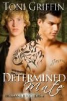 Determined Mate: Holland Brothers 2 by Toni Griffin.  Estimated Reading Time: 127 minutes.