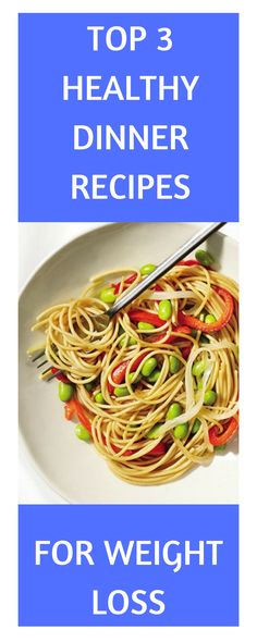 Top 3 healthy dinner recipes for weight loss