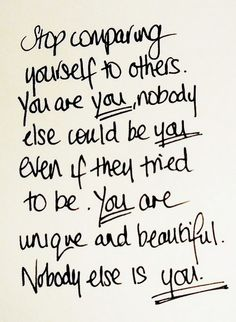 Don't compare yourself with others. You will never be them and they could never be you. You are beautiful and unique in your own special way. Embrace it. There is no one in this world like you. Now Quotes, Cute Quotes, Great Quotes, Words Quotes, Wise Words, Quotes To Live By, Motivational Quotes, Inspirational Quotes, Fabulous Quotes