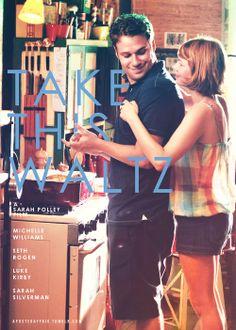 Take This Waltz (2011) Director: Sarah Polley Michelle Williams, Seth Rogen, Sarah Silverman, Luke Kirby