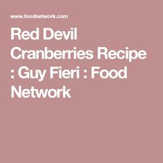 Red Devil Cranberries Recipe : Guy Fieri : Food Network
