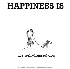Happiness is, a well-dressed dog. - Cute Happy Quotes