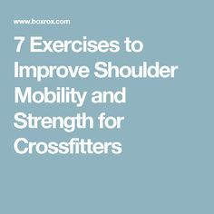 7 Exercises to Improve Shoulder Mobility and Strength for Crossfitters