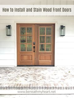 How to Install and Stain New Wood Front Doors - Beneath My Heart