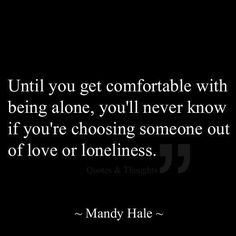 Choosing someone out of love or loneliness.this is so true. I married out of loneliness and then I married someone out of love-because i was okay with being alone. Life Quotes Love, Great Quotes, Quotes To Live By, Me Quotes, Funny Quotes, Door Quotes, Drake Quotes, Wisdom Quotes, Rebound Relationship
