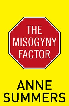 The Misogyny Factor, by Anne Summers