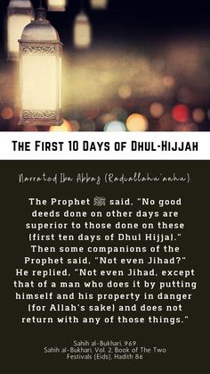 """The First 10 Days Of Dhul-Hijjah  The prophet said, """"No good deeds done on other days are superior to those done on these (first ten days)."""" Then some companions of the prophet said, """"Not even Jihad?"""" He replied, """"Not even Jihad, except that of a man who does it by putting himself and his property in danger (for Allah's sake) and does not return with any of those things."""" Finding The Right Job, Arabic Phrases, Islam Religion, Good Deeds, Busy Life, Holy Quran, People Around The World, 10 Days, Sayings"""