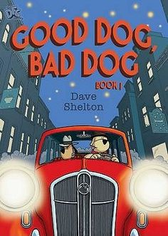 Good Dog, Bad Dog series by Dave Shelton -- Kirk Bergman and Duncan McBoo are pedigree police: the finest canine cops in all Muttropolis. And they're never short of work. The city is heaving with cunning crooks and malevolent mongrels who would sell their own mother for a bone.