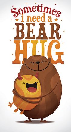 sometimes I need a bear hug