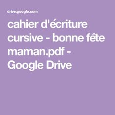 cahier d'écriture cursive - bonne fête maman.pdf - Google Drive Google Drive, Kindergarten Math Activities, Kindergarten Portfolio, Happy Name Day, Writing In Cursive, Printable Alphabet, Preschool Printables, Writing Words, Worksheets
