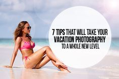 7 Tips That Will Take Your Vacation Photography To A Whole New Level | photodoto