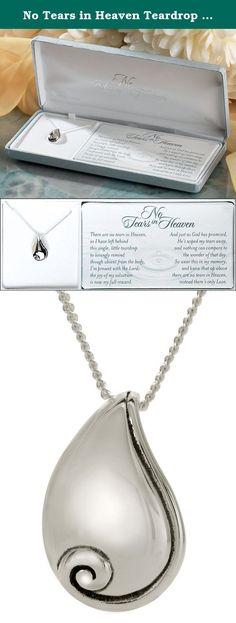 No Tears in Heaven Teardrop Necklace. This teardrop shape necklace and the accompanying poem No Tears in Heaven are inspired by Revelation 7:17 and 21:4, which promise that in heaven God will wipe away our every tear. It makes a lovely gift of sympathy and a reminder that our departed loved one will never again have pain or sorrow; only joy in God's presence. The teardrop pendant is silver plated and about 3/4 inch in length. Chain is 18 inches. No Tears in Heaven poem is copyright…