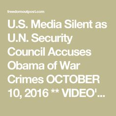 U.S. Media Silent as U.N. Security Council Accuses Obama of War Crimes  OCTOBER 10, 2016 ** VIDEO'S INCLUDED MUST WATCH""