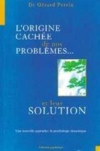 LOrigine Cachée de Nos Problèmes - Gérard Perrin - Librairie Bien-être/Développement Personnel - http://www.sentiersdubienetre.com/librairie-bien-etre/developpement-personnel/l-origine-cachee-de-nos-problemes-gerard-perrin.html