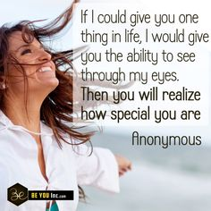 Picture Quote: If I could give you one thing in life, I would give you the ability to see through my eyes. Then you will realize how special you are – Anonymous - https://beyouinc.com/picture-quote-if-i-could-give-you-one-thing-in-life-i-would-give-you-the-ability-to-see-through-my-eyes-then-you-will-realize-how-special-you-are-anonymous/