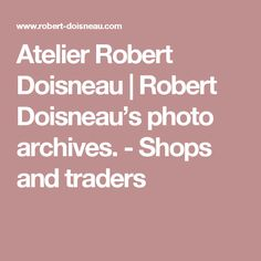 Atelier Robert Doisneau | Robert Doisneau's photo archives. - Shops and traders
