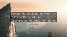 """Banana Yoshimoto Quote: """"Sometimes people put up walls, not to keep others out, but to see who cares enough to break them down."""" #bananayoshimoto #quote #travel #travelquote #inspiration #inspirational #inspirationalquote #relishthisjourney #journey"""