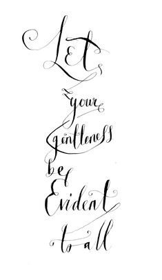 """infinite-paradox:  """"Let your gentleness be evident to all."""" - Philippians 4:5"""