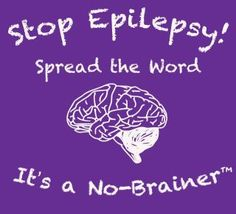 Stop Epilepsy!  Spread the Word, It's a No- Brainer!
