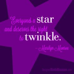 Everyone's a star and deserves the right to twinkle. - Marilyn Monroe #quote #design Do you have an inspirational message, mission statement or clever saying that needs the POWER of imagery to make it stand out? Designer Rob Russo is now creating unique, custom-created images that say more than a thousand words. Interested? http://DesignerRobRusso.com // Marketing Consultation + Design that Sells