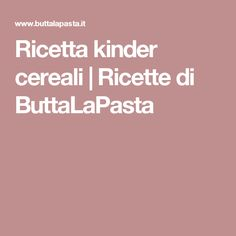Ricetta kinder cereali   Ricette di ButtaLaPasta