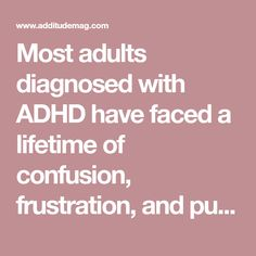 Most adults diagnosed with ADHD have faced a lifetime of confusion, frustration, and punishment for symptoms beyond their control. Self-esteem repairs begin here.