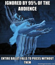 AHAHAHA It's funny because it's true. Ballet, meme, funny, dance, ignored, audience