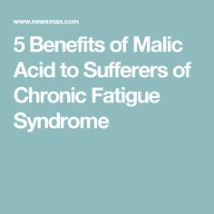 5 Benefits of Malic Acid to Sufferers of Chronic Fatigue Syndrome