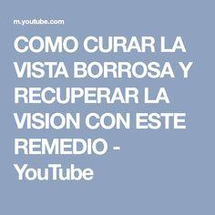 COMO CURAR LA VISTA BORROSA Y RECUPERAR LA VISION CON ESTE REMEDIO - YouTube