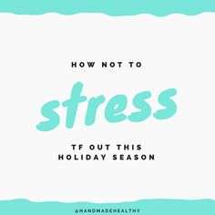 HOW NOT TO STRESS TF OUT THIS HOLIDAY SEASON