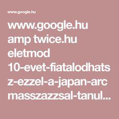 www.google.hu amp twice.hu eletmod 10-evet-fiatalodhatsz-ezzel-a-japan-arcmasszazzsal-tanuld-meg-video amp