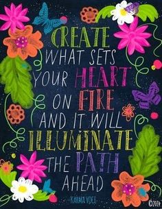 Inspirational Picture Quotes...: Create what sets your heart on fire.