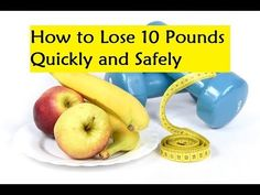 How to Lose 10 Pounds Quickly and Safely