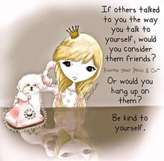 Be kind to yourself....