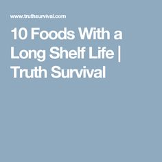 10 Foods With a Long Shelf Life | Truth Survival