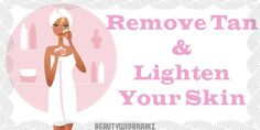 Remove  And Lighten Your Skin