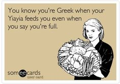 You know you're Greek when your Yiayia feeds you even when you say you're full. My Yiayia has beat cancer, lost her husband and deals with constant pain but her attitude never dies. Greek Memes, Funny Greek, Greek Quotes, Greek Sayings, Greek Girl, Greek Culture, Funny Relatable Quotes, E Cards, Funny Cute