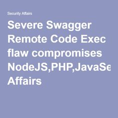 Severe Swagger Remote Code Execution flaw compromises NodeJS, Ruby, PHP, Java http://securityaffairs.co/wordpress/48679/hacking/swagger-rce-flaw.html #securityaffairs #Swagger #hacking
