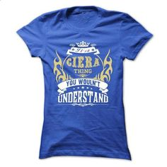its a CIERA Thing You Wouldnt Understand ! - T Shirt, H - hoodie for teens #sweatshirt upcycle #sweatshirt quotes