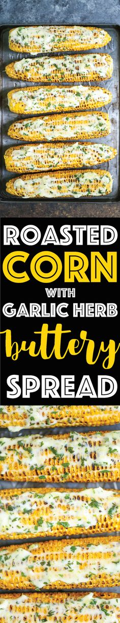 Roasted Corn with Garlic Herb Buttery Spread - This spread is a GAME CHANGER. Spread it on anything and everything! It comes together in less than 5 min!