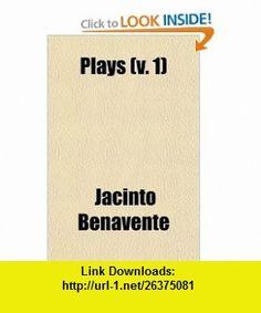 Plays (Volume 1) (9780217249645) Jacinto Benavente , ISBN-10: 0217249647  , ISBN-13: 978-0217249645 ,  , tutorials , pdf , ebook , torrent , downloads , rapidshare , filesonic , hotfile , megaupload , fileserve